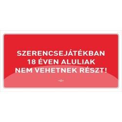 Információs tábla pd 10x20 cm Szerencsejátékban 18 éven aluliak nem vehetnek részt! piros