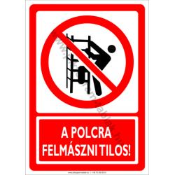 A polcra felmászni tilos tiltó piktogram tábla