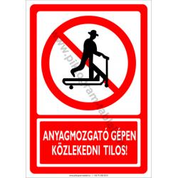 Anyagmozgató gépen közlekedni tilos tiltó piktogram tábla