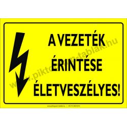 A vezeték érintése életveszélyes villamossági piktogram tábla