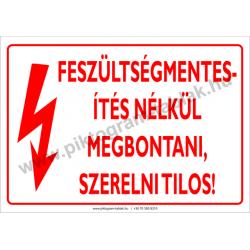 Feszültségmentesítés nélkül megbontani, szerelni tilos villamossági piktogram tábla